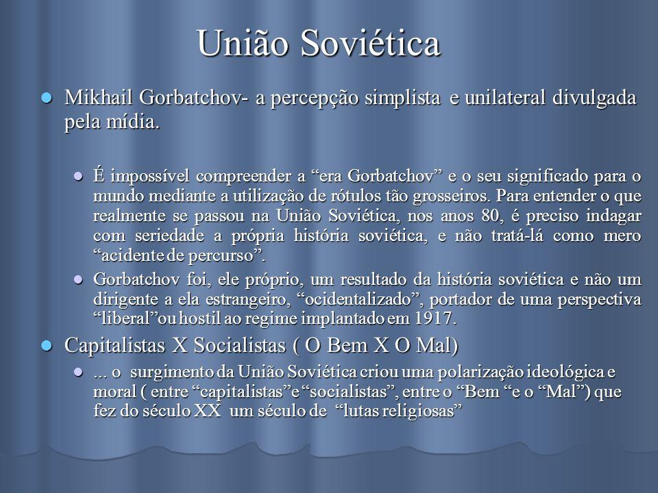 União Soviética Mikhail Gorbatchov- a percepção simplista e unilateral divulgada pela mídia. Mikhail Gorbatchov- a percepção simplista e unilateral di