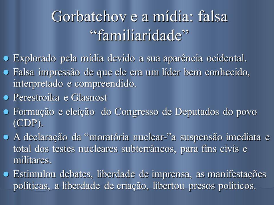 Gorbatchov e a mídia: falsa familiaridade Explorado pela mídia devido a sua aparência ocidental. Explorado pela mídia devido a sua aparência ocidental