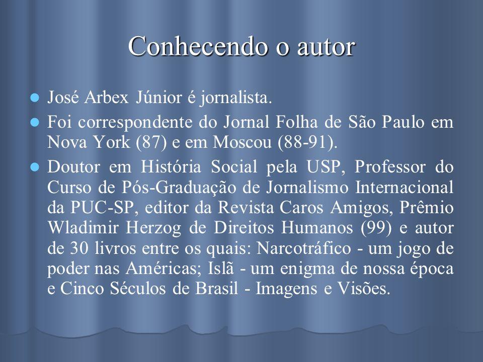Conhecendo o autor José Arbex Júnior é jornalista. Foi correspondente do Jornal Folha de São Paulo em Nova York (87) e em Moscou (88-91). Doutor em Hi