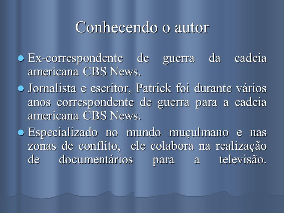 Conhecendo o autor Ex-correspondente de guerra da cadeia americana CBS News. Ex-correspondente de guerra da cadeia americana CBS News. Jornalista e es