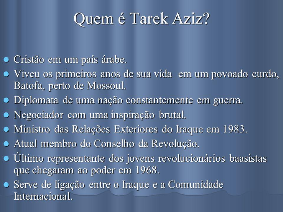 Quem é Tarek Aziz? Cristão em um país árabe. Cristão em um país árabe. Viveu os primeiros anos de sua vida em um povoado curdo, Batofa, perto de Mosso