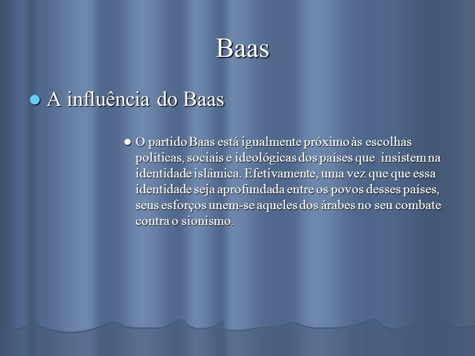Baas Baas A influência do Baas A influência do Baas O partido Baas está igualmente próximo às escolhas políticas, sociais e ideológicas dos países que