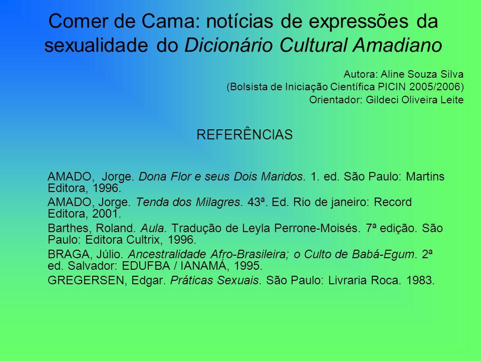 REFERÊNCIAS AMADO, Jorge. Dona Flor e seus Dois Maridos. 1. ed. São Paulo: Martins Editora, 1996. AMADO, Jorge. Tenda dos Milagres. 43ª. Ed. Rio de ja