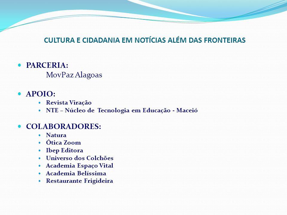 CULTURA E CIDADANIA EM NOTÍCIAS ALÉM DAS FRONTEIRAS PARCERIA: MovPaz Alagoas APOIO: Revista Viração NTE – Núcleo de Tecnologia em Educação - Maceió CO