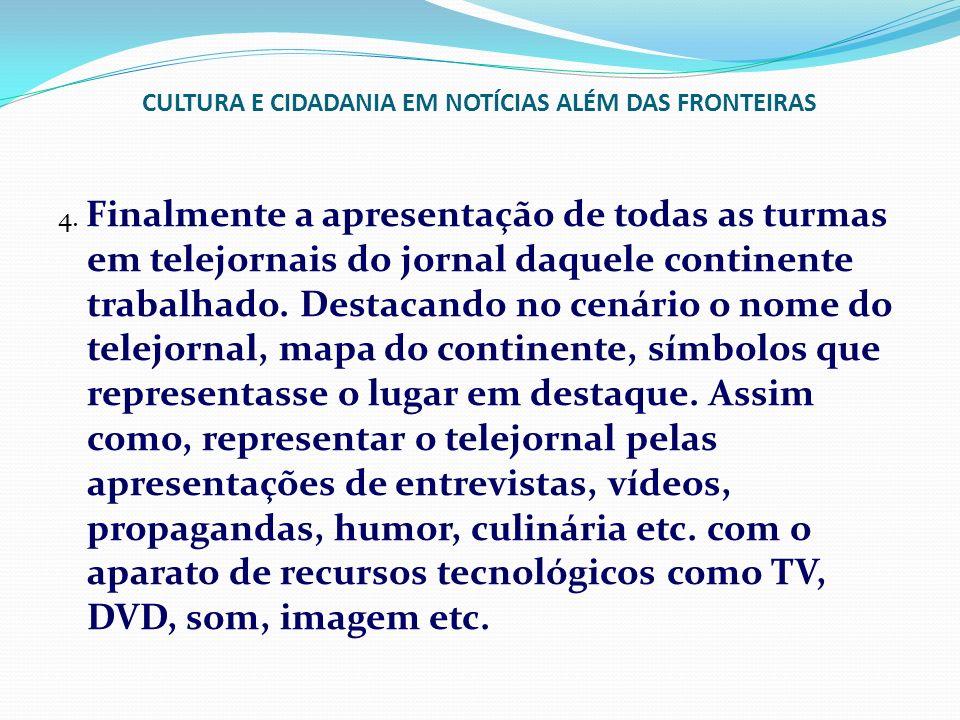 CULTURA E CIDADANIA EM NOTÍCIAS ALÉM DAS FRONTEIRAS 4. Finalmente a apresentação de todas as turmas em telejornais do jornal daquele continente trabal