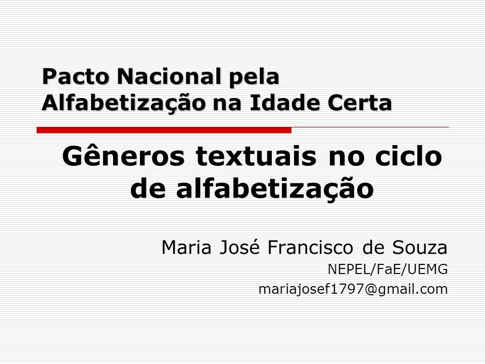 Pacto Nacional pela Alfabetização na Idade Certa Gêneros textuais no ciclo de alfabetização Maria José Francisco de Souza NEPEL/FaE/UEMG mariajosef179