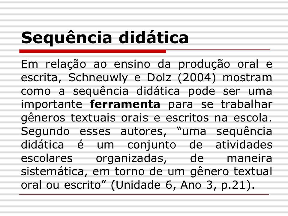 Sequência didática Em relação ao ensino da produção oral e escrita, Schneuwly e Dolz (2004) mostram como a sequência didática pode ser uma importante