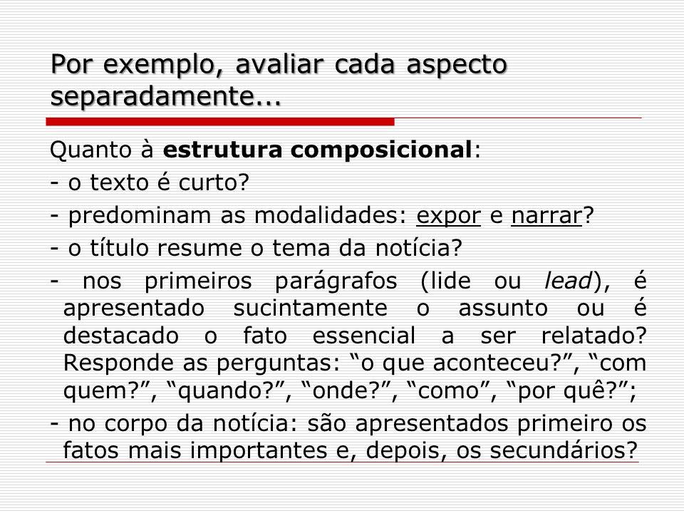 Por exemplo, avaliar cada aspecto separadamente... Quanto à estrutura composicional: - o texto é curto? - predominam as modalidades: expor e narrar? -