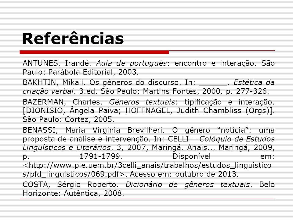 Referências ANTUNES, Irandé. Aula de português: encontro e interação. São Paulo: Parábola Editorial, 2003. BAKHTIN, Mikail. Os gêneros do discurso. In