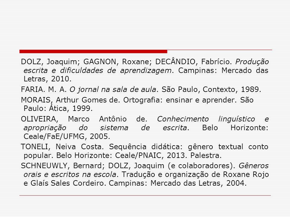 DOLZ, Joaquim; GAGNON, Roxane; DECÂNDIO, Fabrício. Produção escrita e dificuldades de aprendizagem. Campinas: Mercado das Letras, 2010. FARIA. M. A. O
