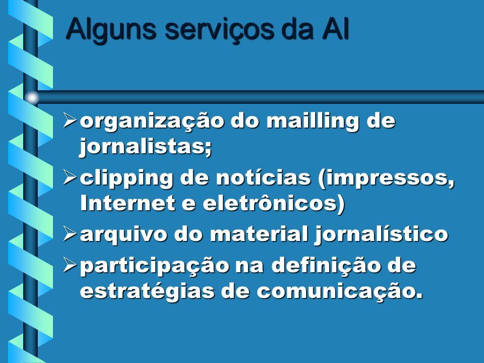 Alguns serviços da AI organização do mailling de jornalistas; organização do mailling de jornalistas; clipping de notícias (impressos, Internet e elet