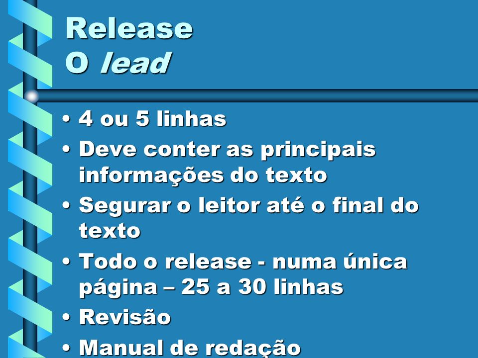 Release O lead 4 ou 5 linhas4 ou 5 linhas Deve conter as principais informações do textoDeve conter as principais informações do texto Segurar o leito
