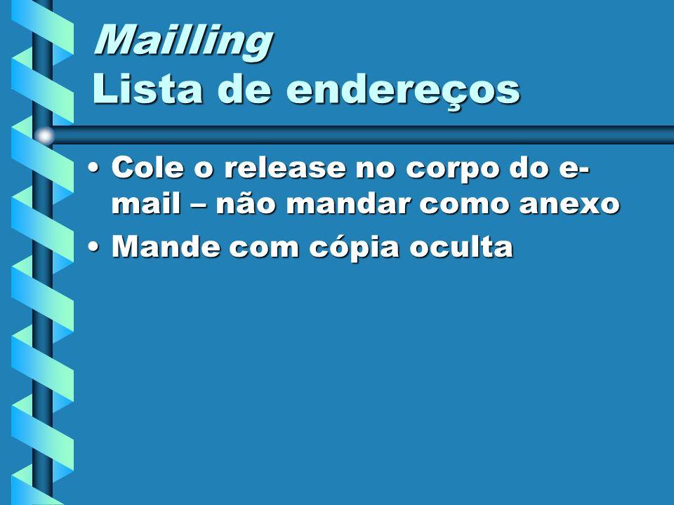 Mailling Lista de endereços Cole o release no corpo do e- mail – não mandar como anexoCole o release no corpo do e- mail – não mandar como anexo Mande