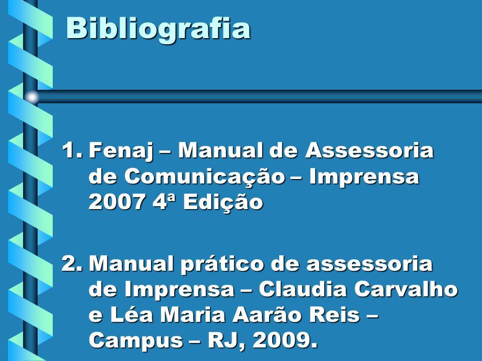 Bibliografia 1.Fenaj – Manual de Assessoria de Comunicação – Imprensa 2007 4ª Edição 2.Manual prático de assessoria de Imprensa – Claudia Carvalho e L