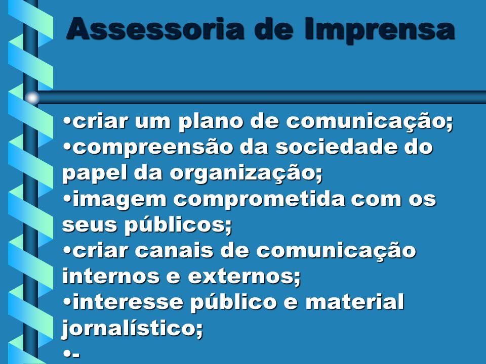 Assessoria de Imprensa criar um plano de comunicação;criar um plano de comunicação; compreensão da sociedade do papel da organização;compreensão da so