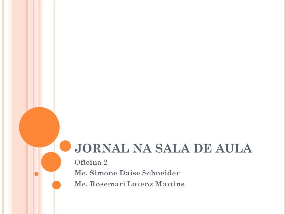 JORNAL NA SALA DE AULA Oficina 2 Me. Simone Daise Schneider Me. Rosemari Lorenz Martins