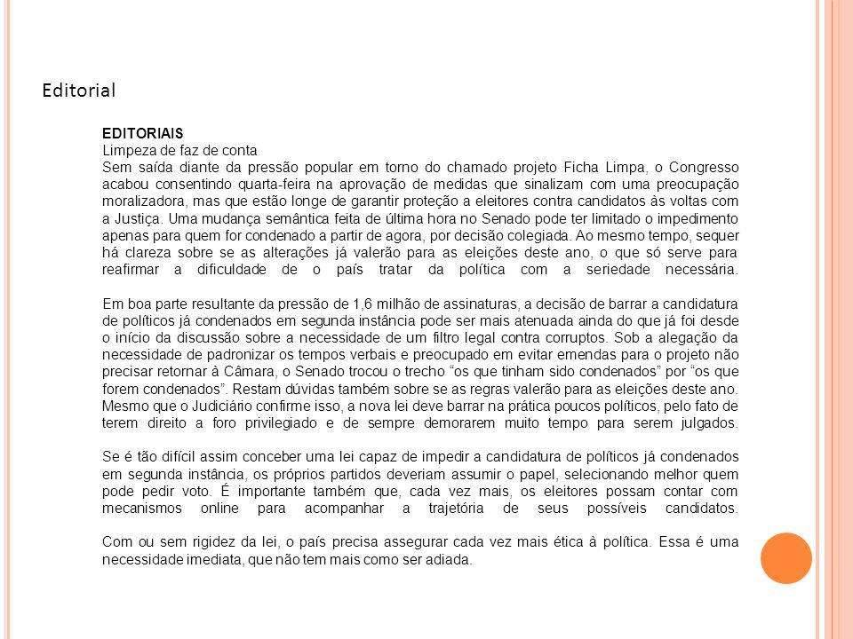 Editorial EDITORIAIS Limpeza de faz de conta Sem saída diante da pressão popular em torno do chamado projeto Ficha Limpa, o Congresso acabou consentin