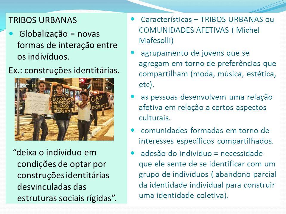Características – TRIBOS URBANAS ou COMUNIDADES AFETIVAS ( Michel Mafesolli) agrupamento de jovens que se agregam em torno de preferências que compart
