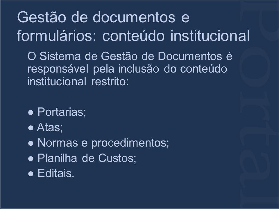Gestão de documentos e formulários: conteúdo institucional O Sistema de Gestão de Documentos é responsável pela inclusão do conteúdo institucional restrito: Portarias; Atas; Normas e procedimentos; Planilha de Custos; Editais.