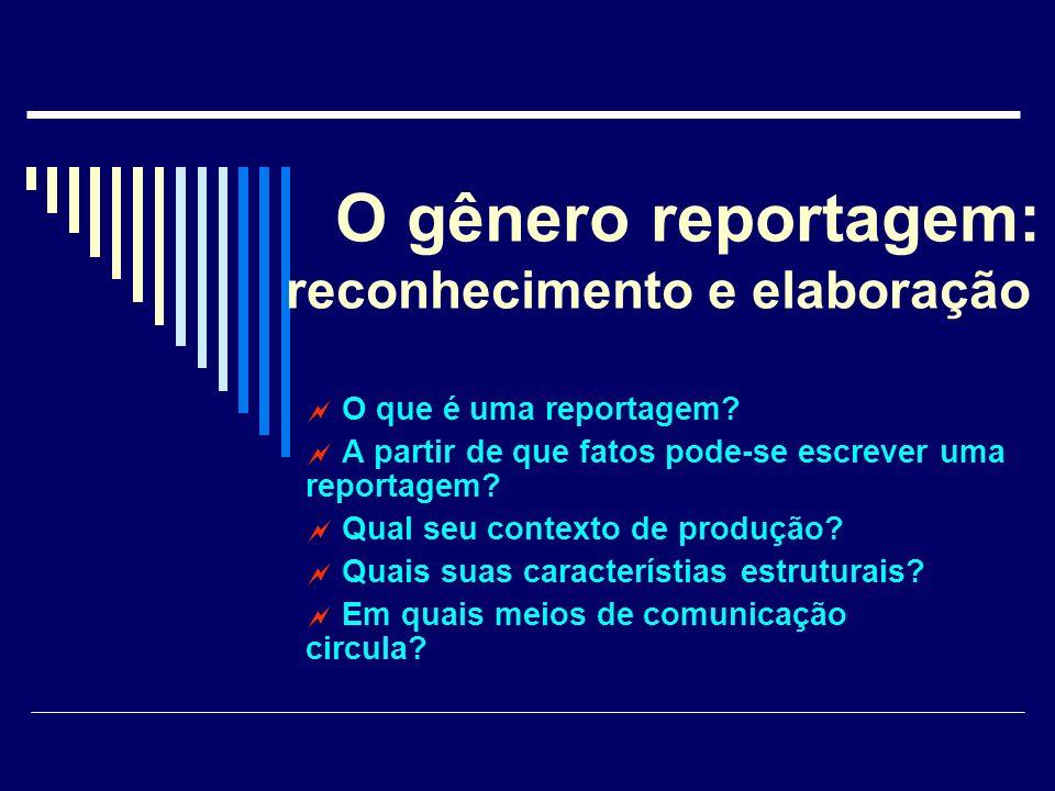 O ponto de partida da reportagem A reportagem tem como ponto de partida a notícia.