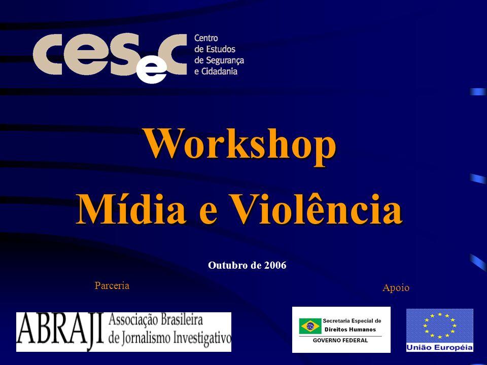Workshop Mídia e Violência Parceria Apoio Outubro de 2006
