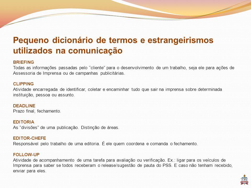 Pequeno dicionário de termos e estrangeirismos utilizados na comunicação BRIEFING Todas as informações passadas pelo cliente para o desenvolvimento de
