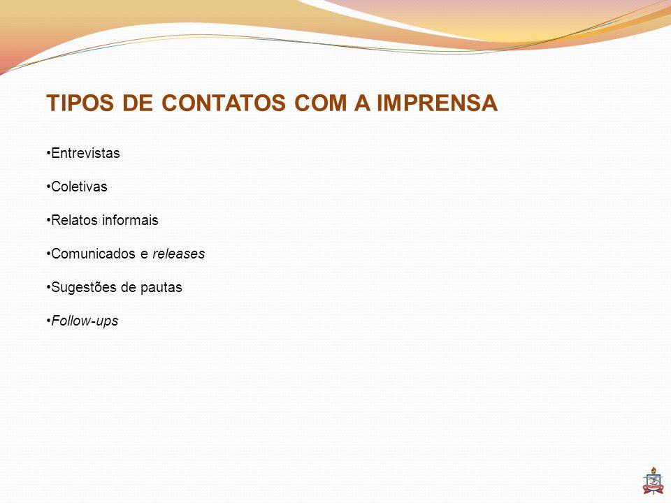 TIPOS DE CONTATOS COM A IMPRENSA Entrevistas Coletivas Relatos informais Comunicados e releases Sugestões de pautas Follow-ups