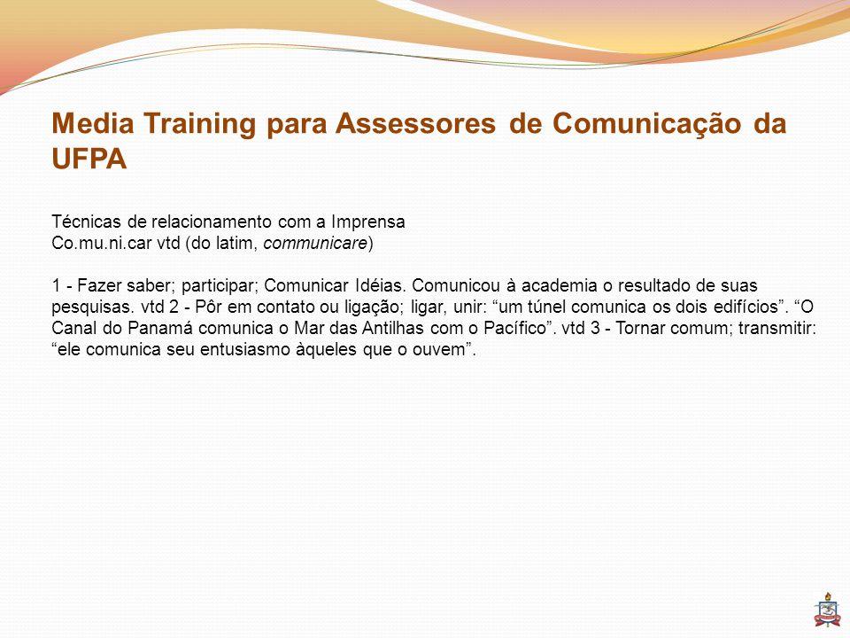 Media Training para Assessores de Comunicação da UFPA Técnicas de relacionamento com a Imprensa Co.mu.ni.car vtd (do latim, communicare) 1 - Fazer sab