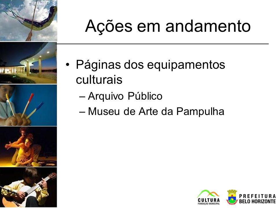Ações em andamento Páginas dos equipamentos culturais –Arquivo Público –Museu de Arte da Pampulha