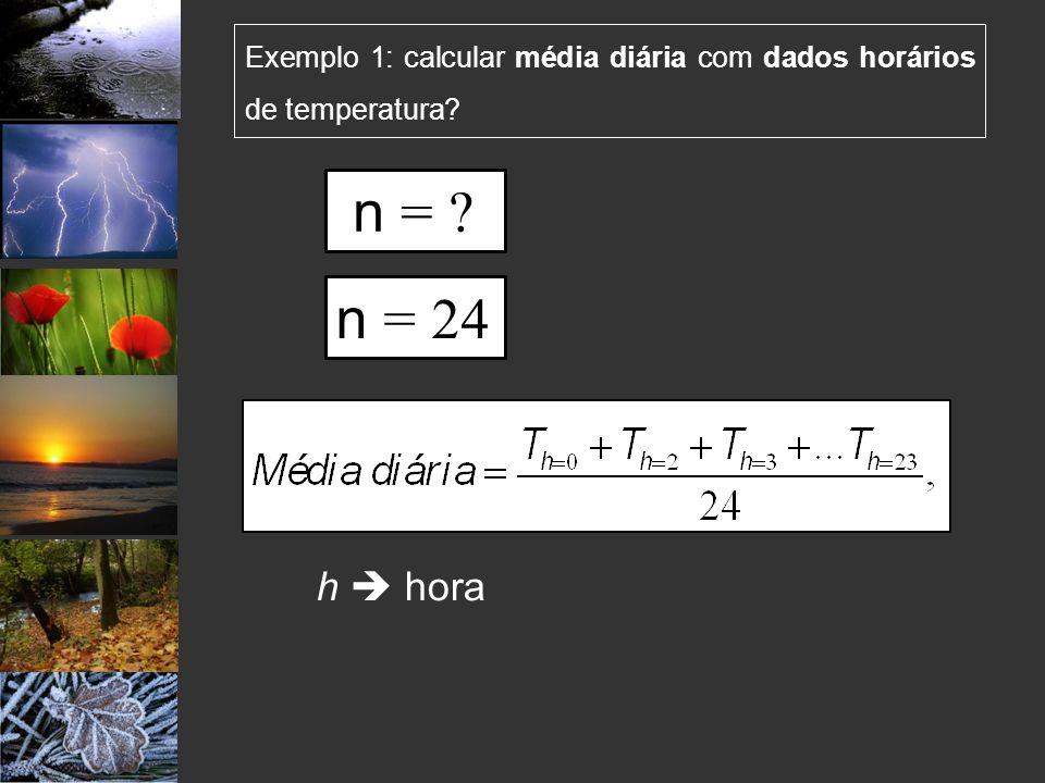 Exemplo 1: calcular média diária com dados horários de temperatura? h hora n = 24 n = ?