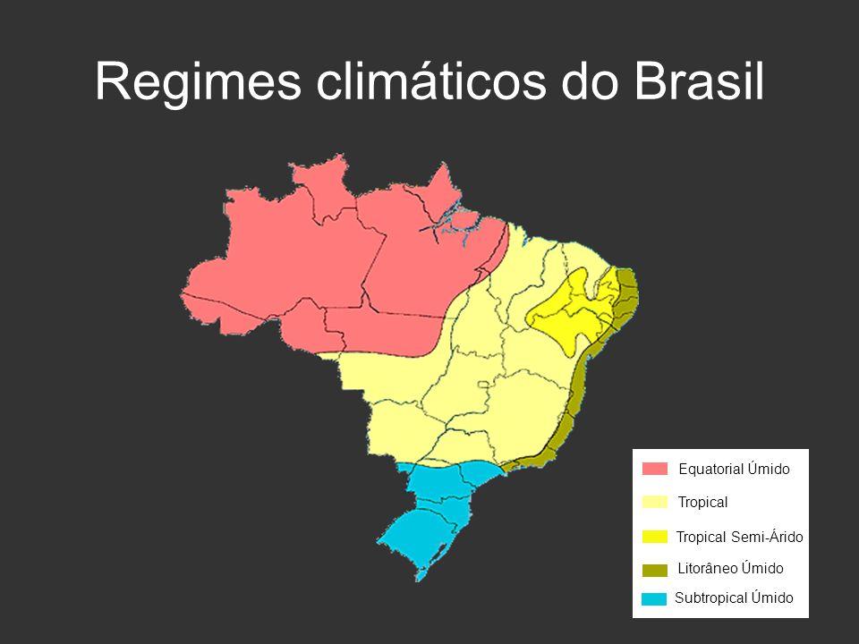 Regimes climáticos do Brasil Equatorial Úmido Tropical Tropical Semi-Árido Litorâneo Úmido Subtropical Úmido