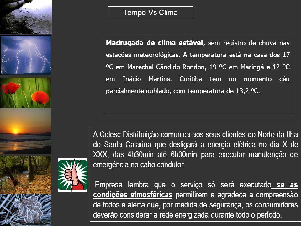 Madrugada de clima estável, sem registro de chuva nas estações meteorológicas. A temperatura está na casa dos 17 ºC em Marechal Cândido Rondon, 19 ºC