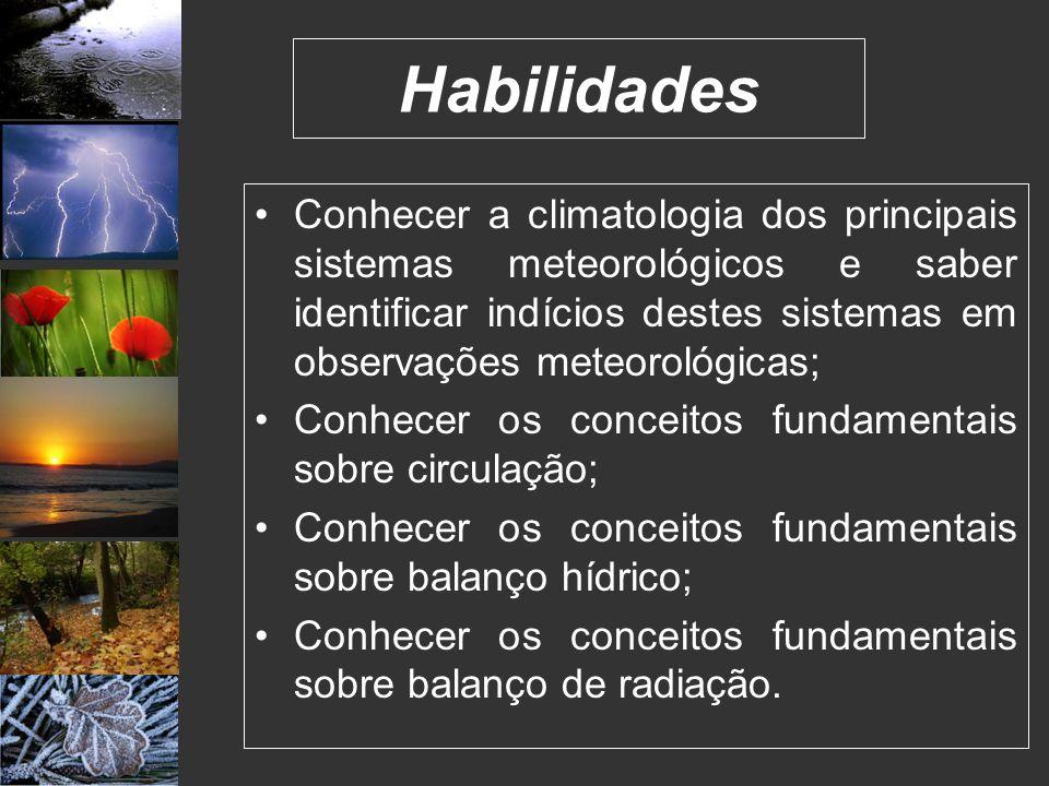 Habilidades Conhecer a climatologia dos principais sistemas meteorológicos e saber identificar indícios destes sistemas em observações meteorológicas;