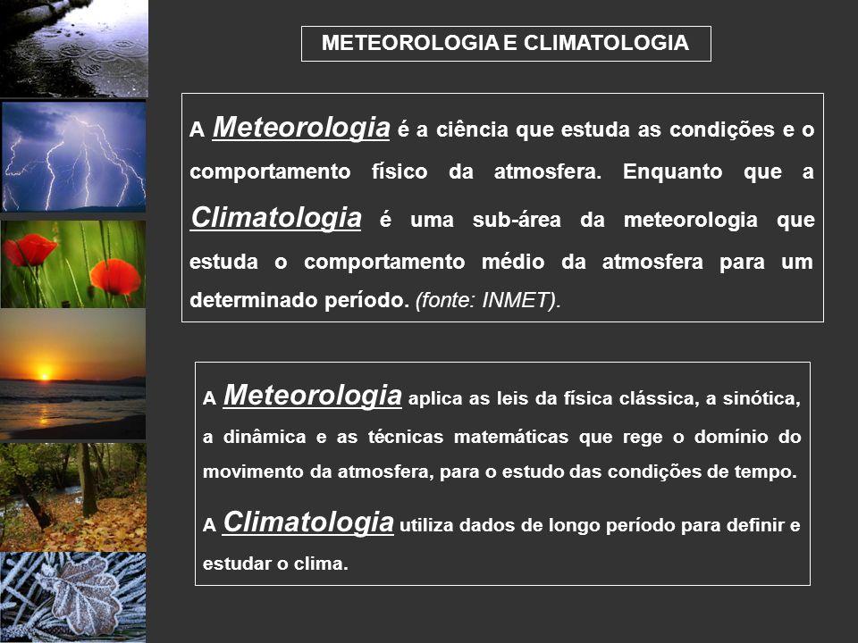 A Meteorologia é a ciência que estuda as condições e o comportamento físico da atmosfera. Enquanto que a Climatologia é uma sub-área da meteorologia q