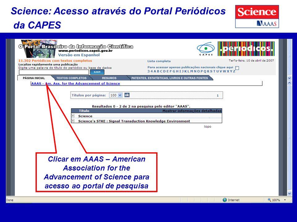 Science: Acesso através do Portal Periódicos da CAPES Clicar em AAAS – American Association for the Advancement of Science para acesso ao portal de pesquisa