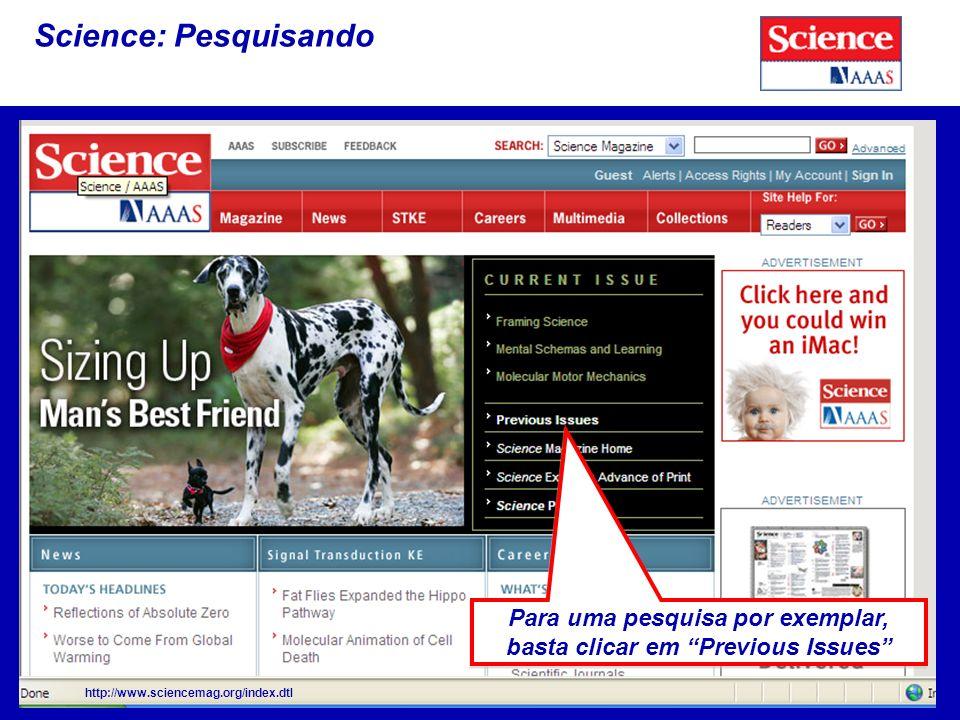Science: Pesquisando http://www.sciencemag.org/index.dtl Para uma pesquisa por exemplar, basta clicar em Previous Issues