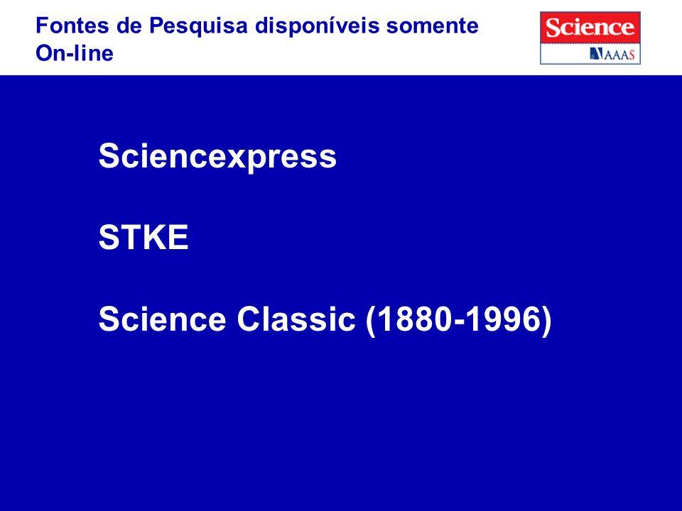 Sciencexpress STKE Science Classic (1880-1996) Fontes de Pesquisa disponíveis somente On-line