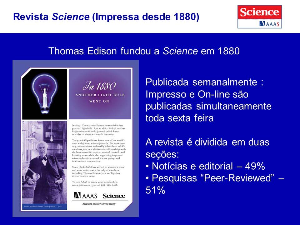 Thomas Edison fundou a Science em 1880 Revista Science (Impressa desde 1880) Publicada semanalmente : Impresso e On-line são publicadas simultaneamente toda sexta feira A revista é dividida em duas seções: Notícias e editorial – 49% Pesquisas Peer-Reviewed – 51%