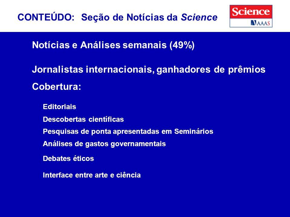 Notícias e Análises semanais (49%) Jornalistas internacionais, ganhadores de prêmios Cobertura: Editoriais Descobertas científicas Pesquisas de ponta