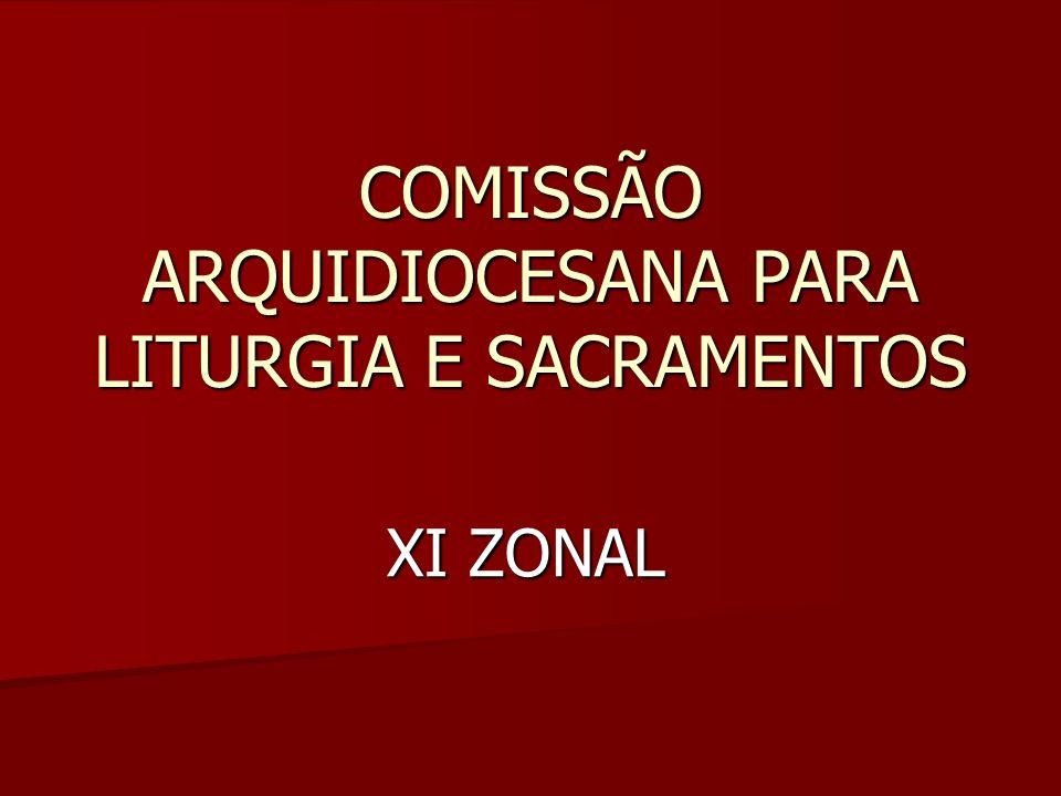 COMISSÃO ARQUIDIOCESANA PARA LITURGIA E SACRAMENTOS XI ZONAL