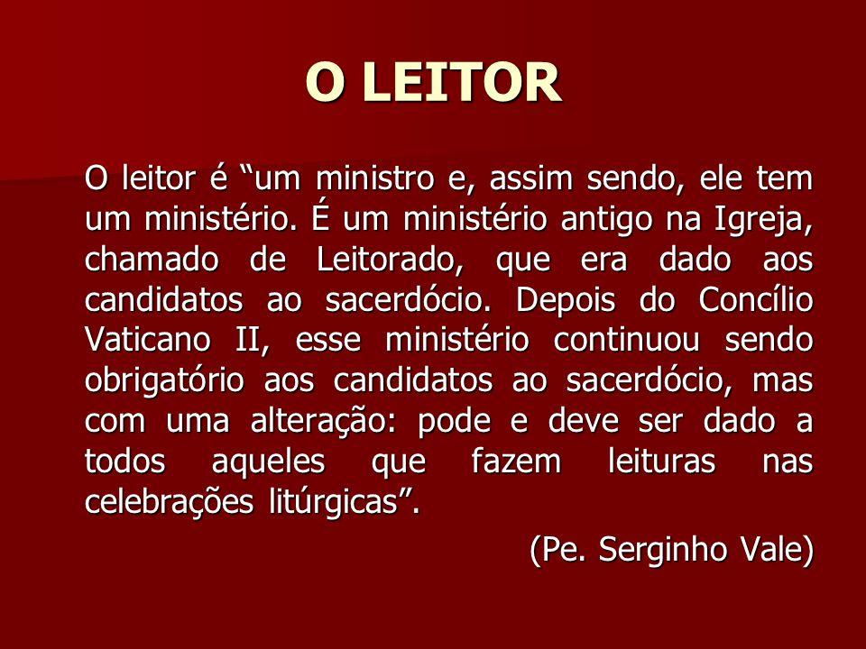 O LEITOR O leitor é um ministro e, assim sendo, ele tem um ministério. É um ministério antigo na Igreja, chamado de Leitorado, que era dado aos candid