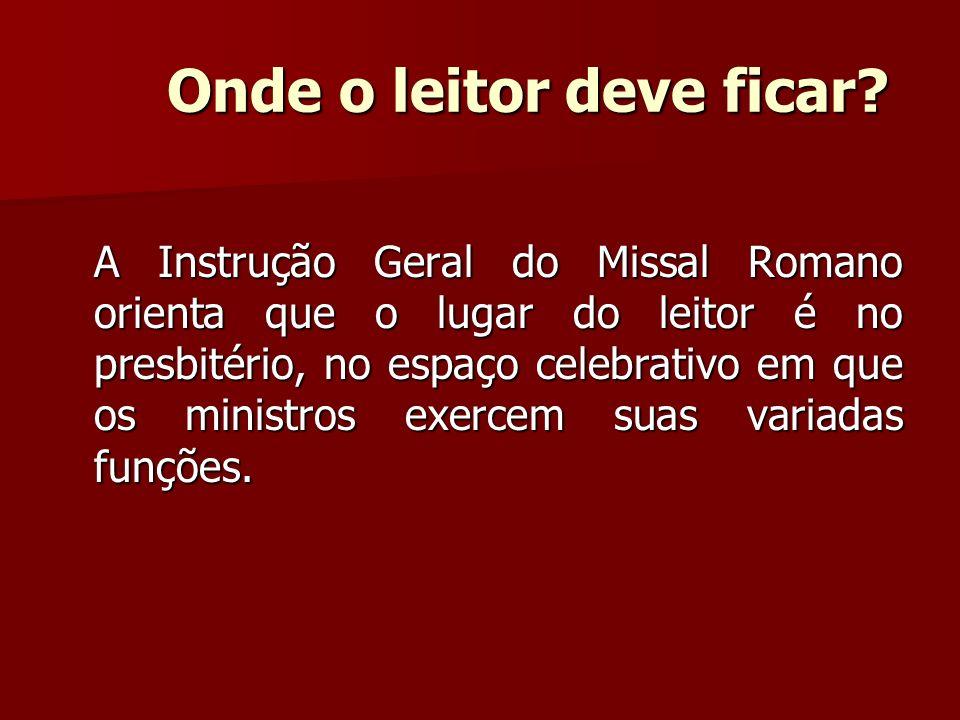 Onde o leitor deve ficar? A Instrução Geral do Missal Romano orienta que o lugar do leitor é no presbitério, no espaço celebrativo em que os ministros