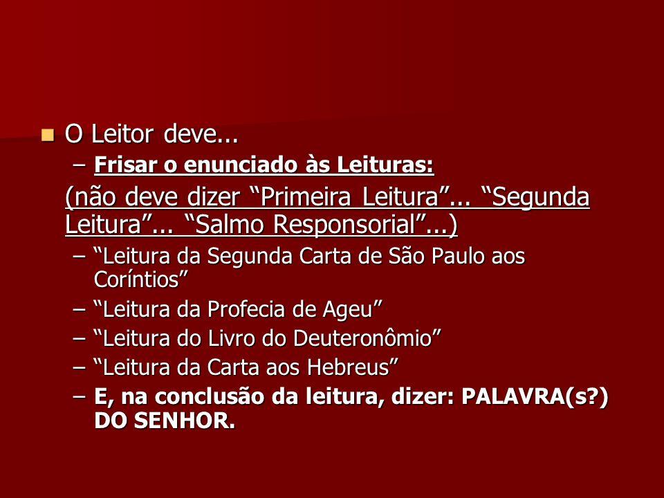 O Leitor deve... O Leitor deve... –Frisar o enunciado às Leituras: (não deve dizer Primeira Leitura... Segunda Leitura... Salmo Responsorial...) –Leit