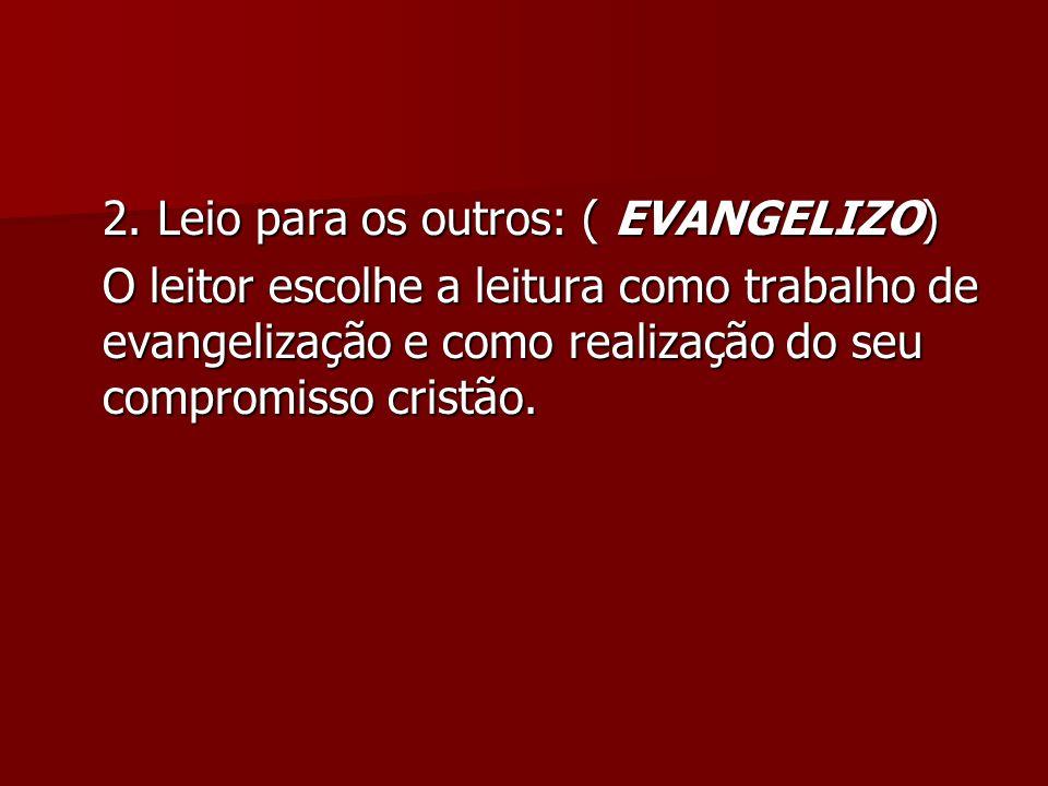 2. Leio para os outros: ( EVANGELIZO) O leitor escolhe a leitura como trabalho de evangelização e como realização do seu compromisso cristão.
