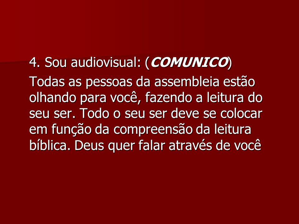 4. Sou audiovisual: (COMUNICO) Todas as pessoas da assembleia estão olhando para você, fazendo a leitura do seu ser. Todo o seu ser deve se colocar em