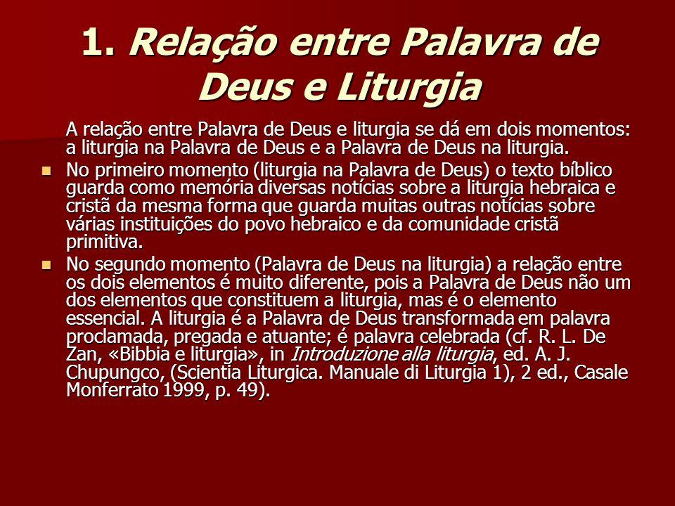 1. Relação entre Palavra de Deus e Liturgia A relação entre Palavra de Deus e liturgia se dá em dois momentos: a liturgia na Palavra de Deus e a Palav