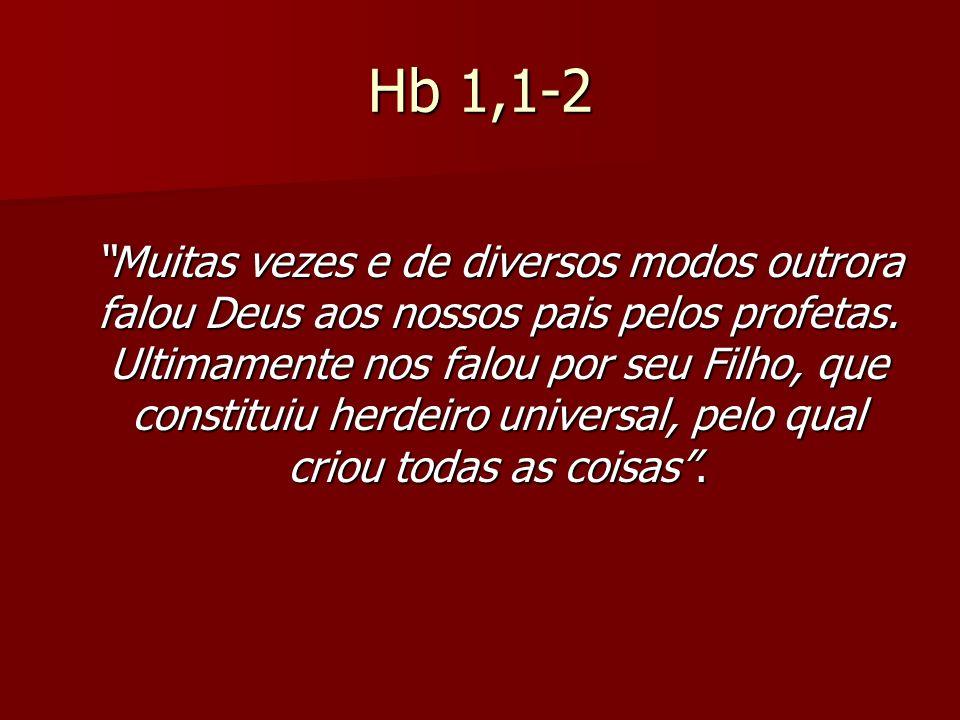 Hb 1,1-2 Muitas vezes e de diversos modos outrora falou Deus aos nossos pais pelos profetas. Ultimamente nos falou por seu Filho, que constituiu herde