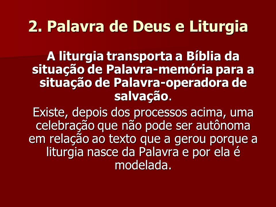 2. Palavra de Deus e Liturgia A liturgia transporta a Bíblia da situação de Palavra-memória para a situação de Palavra-operadora de salvação. Existe,