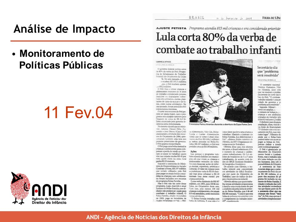ANDI – Brazilian News Agency for Childrens Rights Monitoramento de Políticas Públicas Análise de Impacto 11 Fev.04 ANDI – Agência de Notícias dos Direitos da Infância