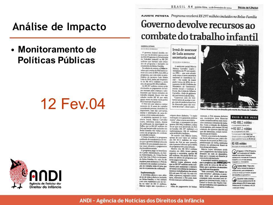 Monitoramento de Políticas Públicas Análise de Impacto ANDI – Brazilian News Agency for Childrens Rights 12 Fev.04 ANDI – Agência de Notícias dos Direitos da Infância